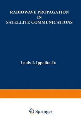 Radio Wave Propagation in Satellite Communication Systems (Hardcover): L.J. Ippolito