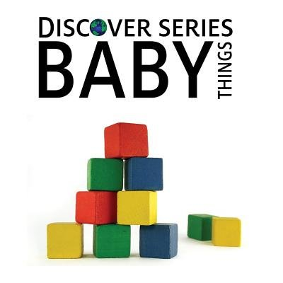Baby Things - Discover Series Picture Book for Children (Paperback): Xist Publishing