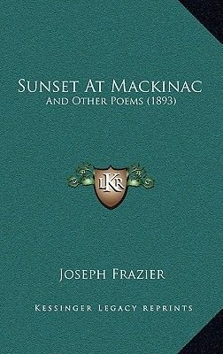 Sunset at Mackinac - And Other Poems (1893) (Hardcover): Joseph Frazier
