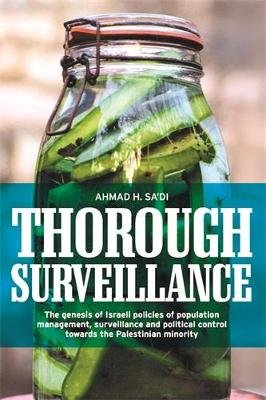 Thorough Surveillance - The Genesis of Israeli Policies of Population Management, Surveillance and Political Control Towards...
