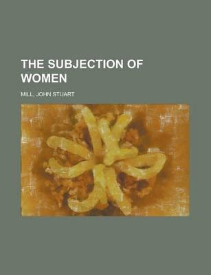 The Subjection of Women (Paperback): John Stuart Mill