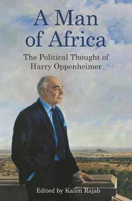 A Man Of Africa - The Political Thought Of Harry Oppenheimer (Paperback): Kalim Rajab