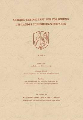 Aufgaben Der Eisenforschung. Entwicklungslinien Des Deutschen Eisenhuttenwesens. Die Wirtschaftliche Und Technische Bedeutung...