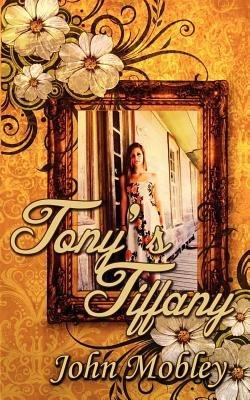 Tony's Tiffany (Paperback): John Mobley