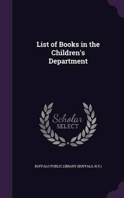 List of Books in the Children's Department (Hardcover): N. y. ) Buffalo Public Library (Buffalo