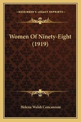 Women of Ninety-Eight (1919) (Paperback): Helena Walsh Concannon
