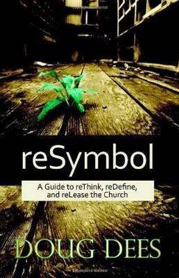 reSymbol - A Guide to reThink, reDefine and reLease the Church (Paperback): Doug Dees