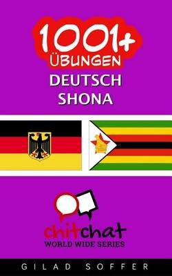 1001+ Ubungen Deutsch - Shona (German, Paperback): Gilad Soffer