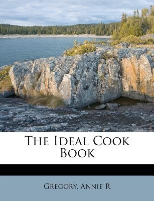 The Ideal Cook Book (Paperback): Gregory Annie R