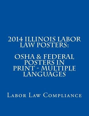 2014 Illinois Labor Law Posters - OSHA & Federal Posters in Print - Multiple Languages (Paperback): Labor Law Compliance