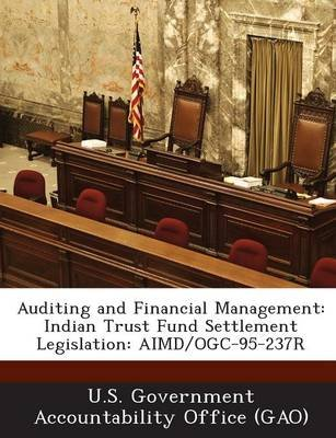 Auditing and Financial Management - Indian Trust Fund Settlement Legislation: Aimd/Ogc-95-237r (Paperback): U S Government...