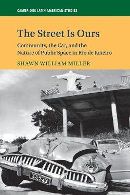 The Street is Ours - Community, the Car, and the Nature of Public Space in Rio De Janeiro (Paperback): Shawn William Miller