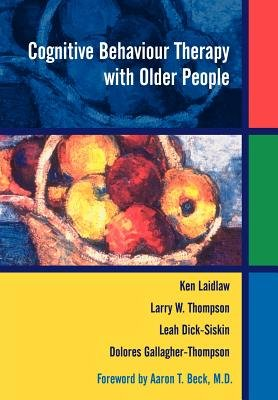 Cognitive Behaviour Therapy with Older People (Paperback): Ken Laidlaw, Larry W. Thompson, Dolores Gallagher-Thompson, Leah...