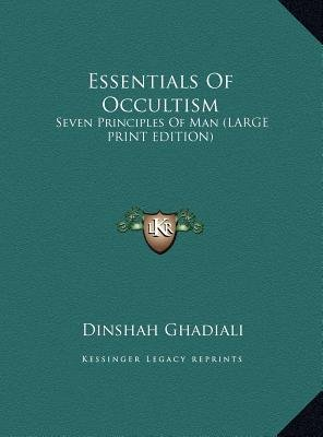 Essentials of Occultism - Seven Principles of Man (Large Print Edition) (Large print, Hardcover, large type edition): Dinshah...