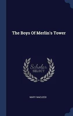 The Boys of Merlin's Tower (Hardcover): Mary Macleod