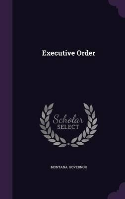 Executive Order (Hardcover): Montana Governor