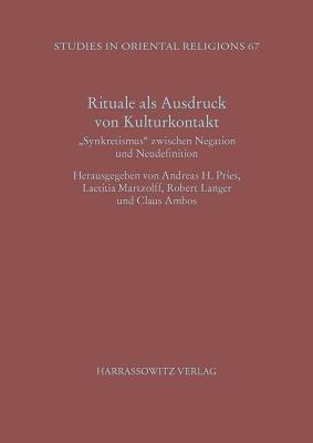 Rituale ALS Ausdruck Von Kulturkontakt - Synkretismus Zwischen Negation Und Neudefinition Akten Der Interdisziplinaren Tagung...