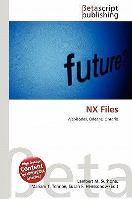 Nx Files (Paperback): Lambert M. Surhone, Mariam T. Tennoe, Susan F. Henssonow