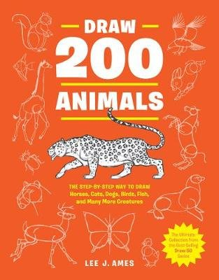Draw 200 Animals - The Step-by-Step Way to Draw Horses, Cats, Dogs, Birds, Fish, and Many More Creatures (Paperback): Lee J....