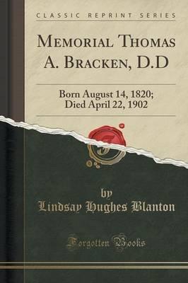 Memorial Thomas A. Bracken, D.D - Born August 14, 1820; Died April 22, 1902 (Classic Reprint) (Paperback): Lindsay Hughes...