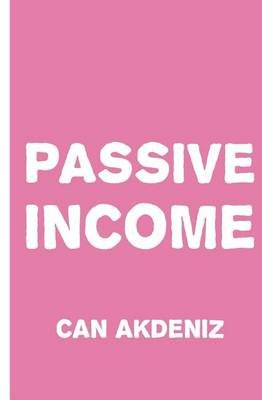Passive Income - Strategies for a More Active Life (Paperback): Can Akdeniz, Jonas Stark