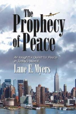 The Prophecy of Peace (Paperback): Lane E. Myers