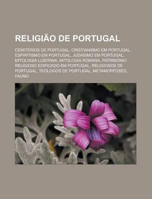 Religiao de Portugal - Cemiterios de Portugal, Cristianismo Em Portugal, Espiritismo Em Portugal, Judaismo Em Portugal,...
