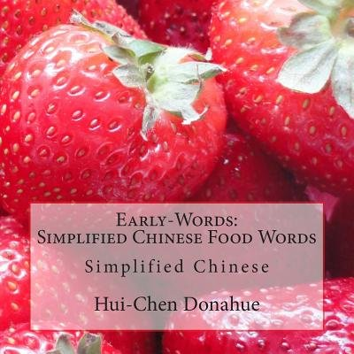 Early-Words - Simplified Chinese Food Words: Simplified Chinese (Paperback): Hui-Chen Donahue