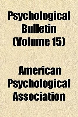 Psychological Bulletin (Volume 15) (Paperback): American Psychological Association