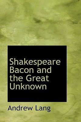 Shakespeare Bacon and the Great Unknown (Hardcover): Andrew Lang