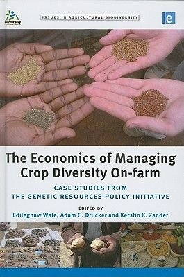 The Economics of Managing Crop Diversity On-farm - Case studies from the Genetic Resources Policy Initiative (Hardcover):...