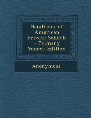 Handbook of American Private Schools (Paperback, Primary Source): Anonymous