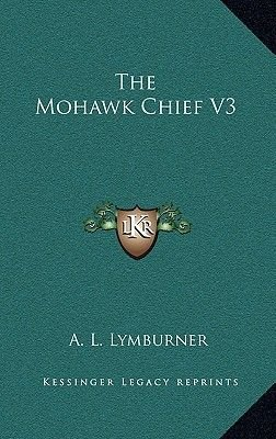 The Mohawk Chief V3 (Hardcover): A. L. Lymburner