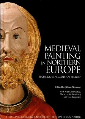 Medieval Painting in Northern Europe: - Techniques, Analysis, Art History (Hardcover): Jilleen Naldony
