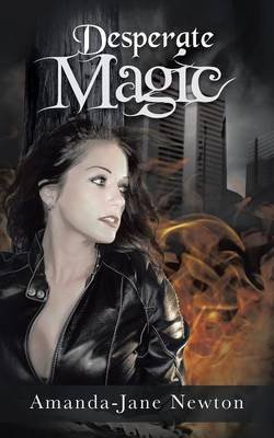 Desperate Magic (Paperback): Amanda-Jane Newton