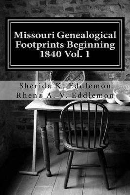 Missouri Genealogical Footprints Beginning 1840 Vol. One (Paperback): Rhena a V Eddlemon, Sherida K Eddlemon
