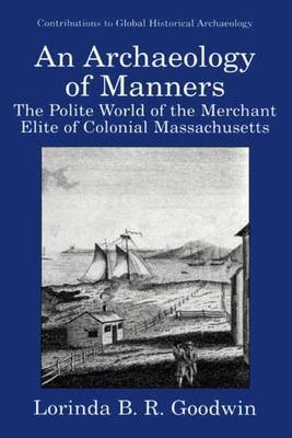 An Archaeology of Manners - The Polite World of the Merchant Elite of Colonial Massachusetts (Paperback, Softcover reprint of...