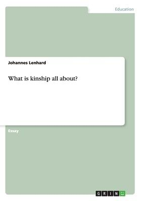What Is Kinship All About? (Paperback): Johannes Lenhard