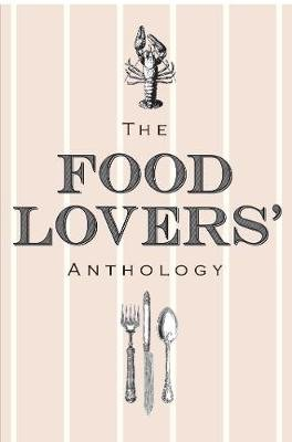 The Food Lovers' Anthology - A literary compendium (Hardcover): Bodleian Library the