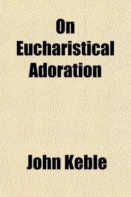 On Eucharistical Adoration (Paperback): John Keble