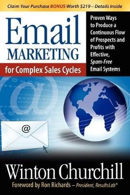 Email Marketing for Complex Sales Cycles - Proven Ways to Produce a Continuous Flow of Prospects and Profits with Effective...