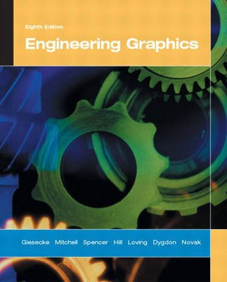 Engineering Graphics (Hardcover, 8th edition): Frederick E. Giesecke, Alva E Mitchell, Henry Spencer, Ivan Hill, John T....