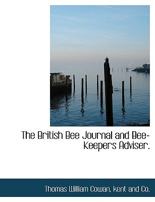 The British Bee Journal and Bee-Keepers Adviser. (Paperback): Thomas William Cowan