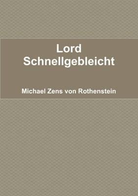 Lord Schnellgebleicht (German, Paperback): Graf von Rothenstein, BdH.me Michael Zens von Rothenstein