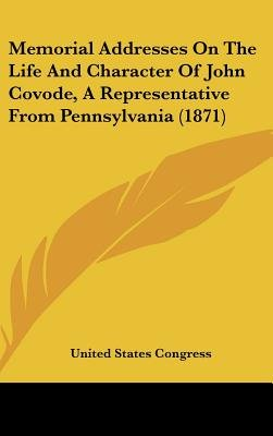 Memorial Addresses on the Life and Character of John Covode, a Representative from Pennsylvania (1871) (Hardcover): States...