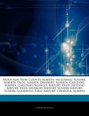 Articles on Mountain View County, Alberta, Including - Sundre, Alberta, Olds, Alberta, Didsbury, Alberta, Carstairs, Alberta,...