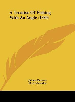 A Treatise of Fishing with an Angle (1880) (Hardcover): Juliana Berners