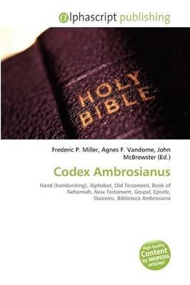 Codex Ambrosianus (Paperback): Frederic P. Miller, Agnes F. Vandome, John McBrewster