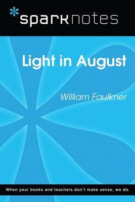 Light in August (Sparknotes Literature Guide) (Electronic book text): Spark Notes, William Faulkner