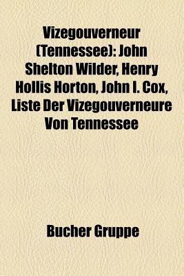 Vizegouverneur (Tennessee) - John Shelton Wilder, Henry Hollis Horton, John I. Cox, Liste Der Vizegouverneure Von Tennessee...